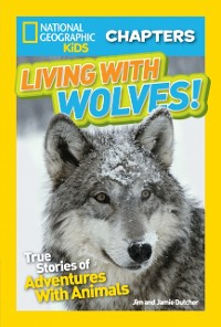 Cover National Geographic Kids Chapters: Living With Wolves!: True Stories of Adventures With Animals (NGK Chapters) (National Geographic Kids Chapters)