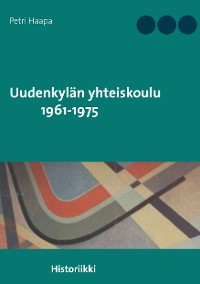 Cover Uudenkylän yhteiskoulu 1961-1975