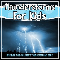 Cover Thunderstorms For Kids: Discover This Children's Thunderstorms Book