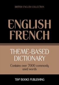 Cover Theme-Based Dictionary: British English-French - 7000 words