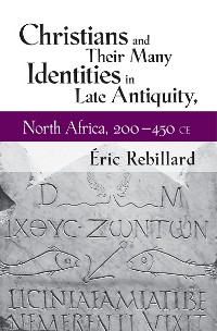 Cover Christians and Their Many Identities in Late Antiquity, North Africa, 200-450 CE