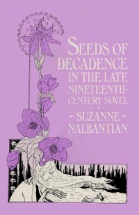 Cover Seeds of Decadence in the Late Nineteenth-Century Novel