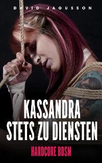 Cover Kassandra stets zu Diensten [Hardcore BDSM]