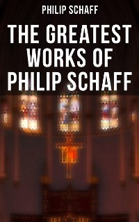 Cover The Greatest Works of Philip Schaff