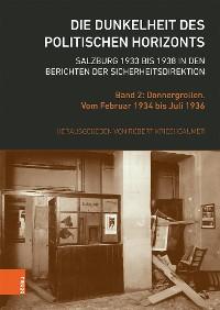 Cover Die Dunkelheit des politischen Horizonts. Salzburg 1933 bis 1938 in den Berichten der Sicherheitsdirektion