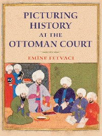 Cover Picturing History at the Ottoman Court