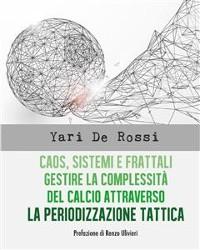 Cover Caos, Sistemi e Frattali. Gestire la complessità del calcio attraverso la Periodizzazione Tattica