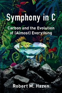 Cover Symphony in C: Carbon and the Evolution of (Almost) Everything