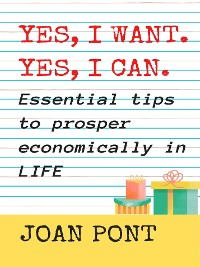 Cover YES, I WANT. YES, I CAN. Essential tips to prosper economically in your life.