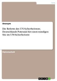 Cover Die Reform des UN-Sicherheitsrats. Deutschlands Potenzial für einen ständigen Sitz im UN-Sicherheitsrat