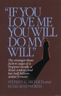 """Cover """"If You Love Me, You Will Do My Will"""": The Stranger-Than-Fiction Saga of a Trappist Monk, a Texas Widow, and Her Half-Billion-Dollar Fortune"""