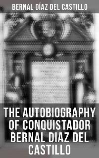 Cover The Autobiography of Conquistador Bernal Diaz del Castillo