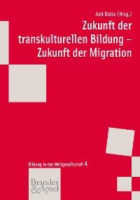 Cover Zukunft der transkulturellen Bildung - Zukunft der Migration