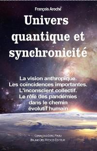 Cover Univers quantique et synchronicité. La vision anthropique. Les coïncidences importantes. L'inconscient collectif. Le rôle des pandémies dans le chemin évolutif humain