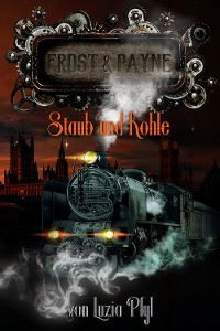 Cover Frost & Payne - Band 4: Staub und Kohle (Steampunk)