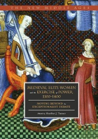 Cover Medieval Elite Women and the Exercise of Power, 1100–1400
