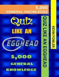 Cover Quiz Like an Egghead - 5,000 General Knowledge
