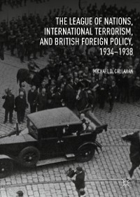 Cover The League of Nations, International Terrorism, and British Foreign Policy, 1934–1938