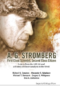 Cover A. G. Stromberg - First Class Scientist, Second Class Citizen: Letters From The Gulag And A History Of Electroanalysis In The Ussr