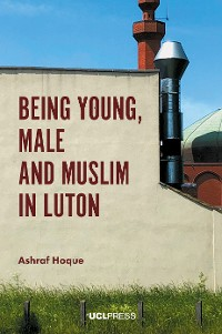 Cover Being Young, Male and Muslim in Luton
