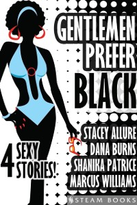 Cover Gentlemen Prefer Black - A Sexy Bundle of 4 Interracial BWWM Short Stories from Steam Books
