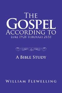 Cover The Gospel According to Luke 19:28 Through 24:53