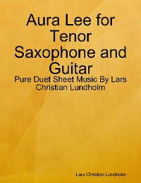 Cover Aura Lee for Tenor Saxophone and Guitar - Pure Duet Sheet Music By Lars Christian Lundholm
