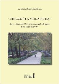 Cover Che cos'è la Monarchia? Breve riflessione filosofica sui concetti di legge, Stato e costituzione