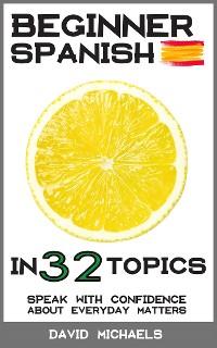 Cover Beginner Spanish in 32 Topics.