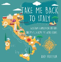 Cover Take Me Back to Italy - Geography Education for Kids | Children's Explore the World Books