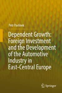 Cover Dependent Growth: Foreign Investment and the Development of the Automotive Industry in East-Central Europe