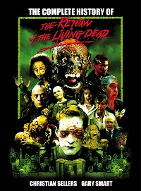 Cover The Complete History of The Return of the Living Dead