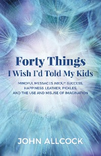 Cover Forty Things I Wish I'd Told My Kids