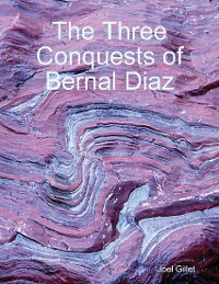 Cover The Three Conquests of Bernal Diaz