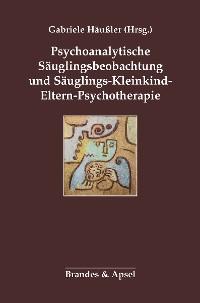 Cover Psychoanalytische Säuglingsbeobachtung und Säuglings-Kleinkind-Eltern-Psychotherapie