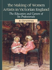 Cover The Making of Women Artists in Victorian England
