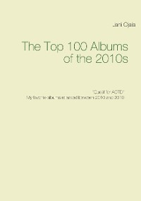 Cover The Top 100 Albums of the 2010s