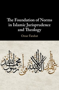 Cover Foundation of Norms in Islamic Jurisprudence and Theology