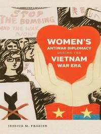 Cover Women's Antiwar Diplomacy during the Vietnam War Era