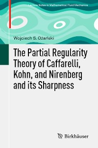 Cover The Partial Regularity Theory of Caffarelli, Kohn, and Nirenberg and its Sharpness