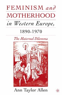 Cover Feminism and Motherhood in Western Europe, 1890–1970