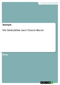Cover Die Idolenlehre nach Francis Bacon