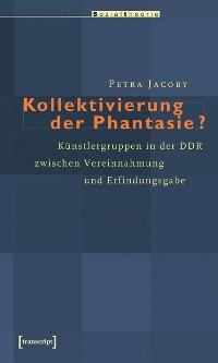 Cover Kollektivierung der Phantasie?
