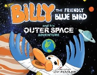 Cover Billy the Friendly Blue Bird and his Outer Space Adventure