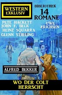 Cover Wo der Colt herrscht: 14 Romane Western Exklusiv Bibliothek
