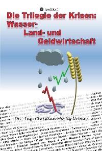 Cover Die Trilogie der Krisen: Wasser-, Land- und Geldwirtschaft