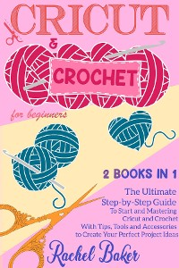 Cover Cricut and Crochet For Beginners: 2 BOOKS IN 1