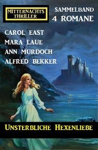 Cover Unsterbliche Hexenliebe: Mitternachtsthriller Sammelband 4 Romane