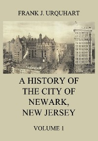 Cover A History of the city of Newark, New Jersey, Volume 1