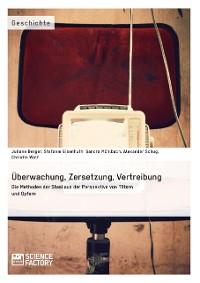 Cover Überwachung, Zersetzung, Vertreibung. Die Methoden der Stasi aus der Perspektive von Tätern und Opfern